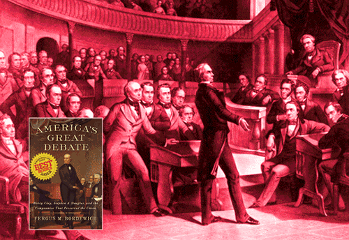 America's Great Debate: Henry Clay, Stephen A. Douglas, and the Compromise That Preserved the Union by Fergus M Bordewich