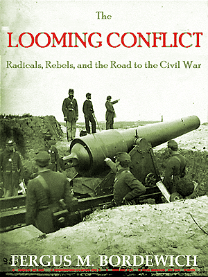 The Looming Conflict: Radicals, Rebels and the Road to Civil War
