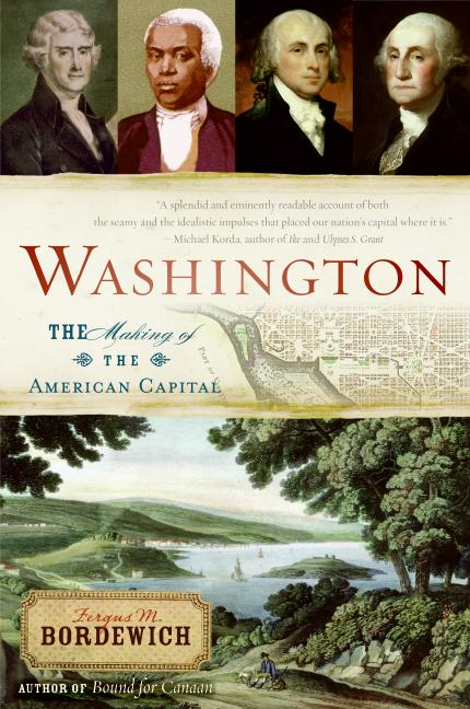 Washington The Making of the American Capital